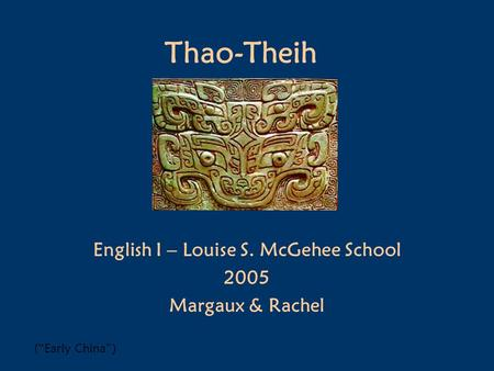 "Thao-Theih English I – Louise S. McGehee School 2005 Margaux & Rachel (""Early China"")"