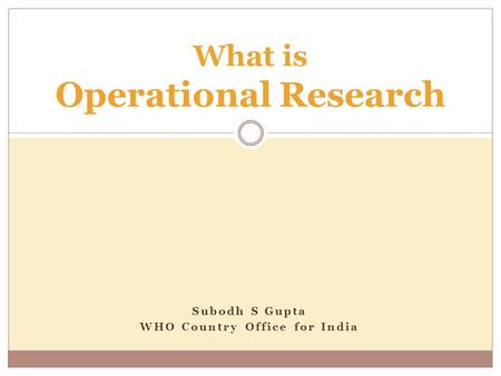 Subodh S Gupta WHO Country Office for India What is Operational Research.