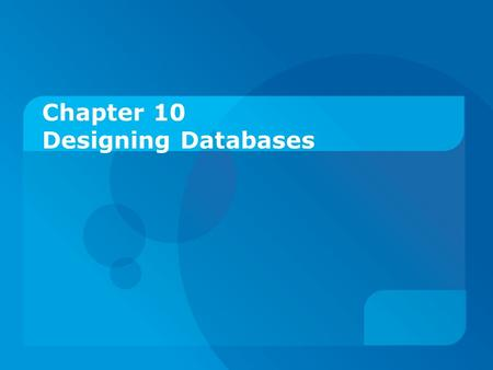 Chapter 10 Designing Databases. Objectives:  Define key database design terms.  Explain the role of database design in the IS development process. 