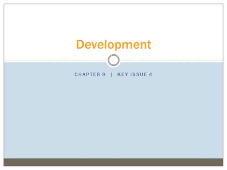 CHAPTER 9 | KEY ISSUE 4 Development. THURSDAY, DECEMBER 3 OBJECTIVE: Evaluate the self-sufficiency model and the international trade model as approaches.