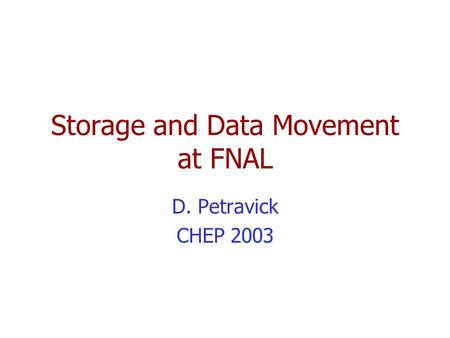 Storage and Data Movement at FNAL D. Petravick CHEP 2003.