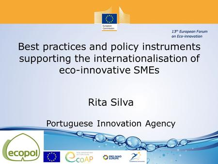 Best practices and policy instruments supporting the internationalisation of eco-innovative SMEs Rita Silva Portuguese Innovation Agency.