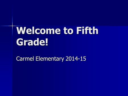 Welcome to Fifth Grade! Carmel Elementary 2014-15.