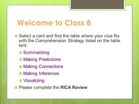 Welcome to Class 8  Select a card and find the table where your clue fits with the Comprehension Strategy listed on the table tent:  Summarizing  Making.