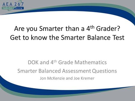 Are you Smarter than a 4 th Grader? Get to know the Smarter Balance Test DOK and 4 th Grade Mathematics Smarter Balanced Assessment Questions Jon McKenzie.