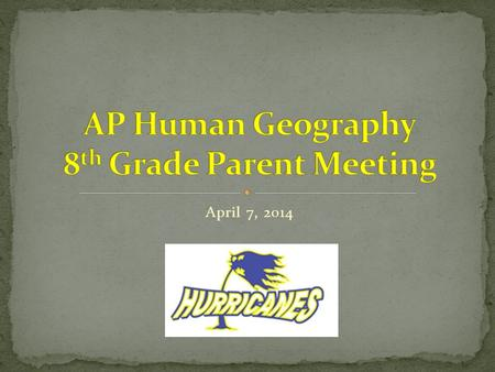 April 7, 2014. What is AP Human Geography? Connects Geography with Culture AP class designed for ninth grade Is AP Human Geography Hard? It is difficult---a.