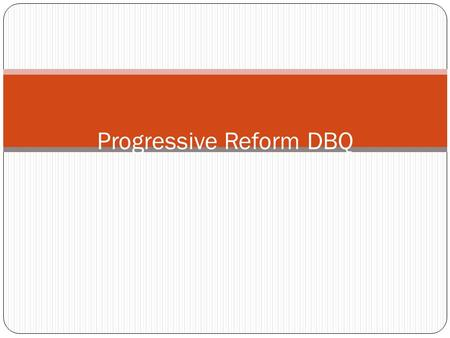 dbq progressive reform Progressive era dbq historical context: during the late 1800s and early 1900s,  progressive reformers worked to improve the social, political, and economic.