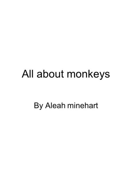 All about monkeys By Aleah minehart. 2 Table of Contents! Where monkeys live What are monkeys Why are they called monkeys What do they do during the night.