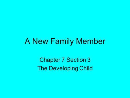 A New Family Member Chapter 7 Section 3 The Developing Child.