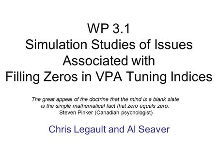 WP 3.1 Simulation Studies of Issues Associated with Filling Zeros in VPA Tuning Indices Chris Legault and Al Seaver The great appeal of the doctrine that.