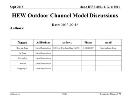 Doc.: IEEE 802.11-12/1125r1 Submission Sept 2013 Hongyuan Zhang, et. Al.Slide 1 HEW Outdoor Channel Model Discussions Date: 2013-09-16 Authors: Name AffiliationsAddressPhoneemail.