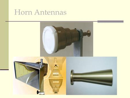 Horn Antennas. Basic Concept The horn antenna gains its name from its appearance Type of Aperture antenna A horn antenna is used for the transmission.