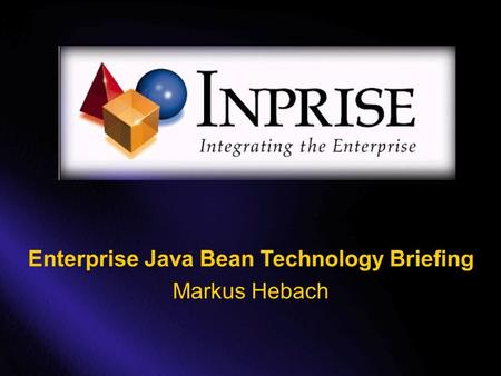 Enterprise Java Bean Technology Briefing Markus Hebach.