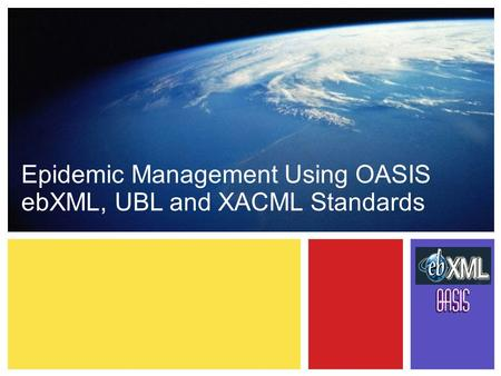 Epidemic Management Using OASIS ebXML, UBL and XACML Standards.