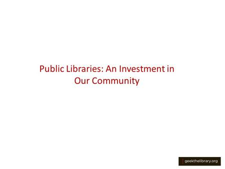 Public Libraries: An Investment in Our Community.