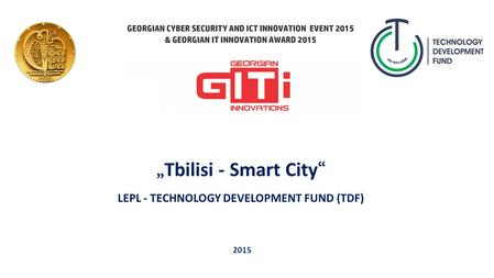 """Tbilisi - Smart City"" LEPL - TECHNOLOGY DEVELOPMENT FUND (TDF) 2015."