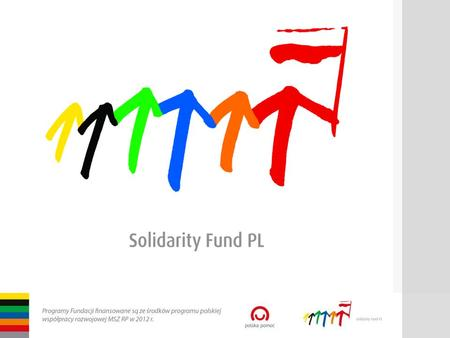 Solidarity Fund PL Support for Democracy Solidarity with engaged citizens Polish democracy support and development cooperation agency registered as a.