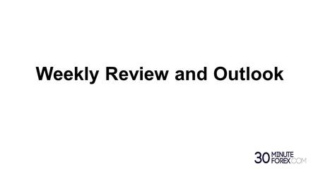 Weekly Review and Outlook. Weekly Review week commencing 7/12/15.