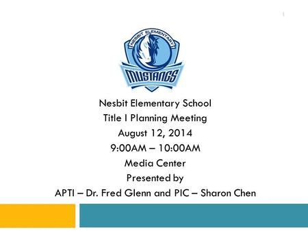 Nesbit Elementary School Title I Planning Meeting August 12, 2014 9:00AM – 10:00AM Media Center Presented by APTI – Dr. Fred Glenn and PIC – Sharon Chen.