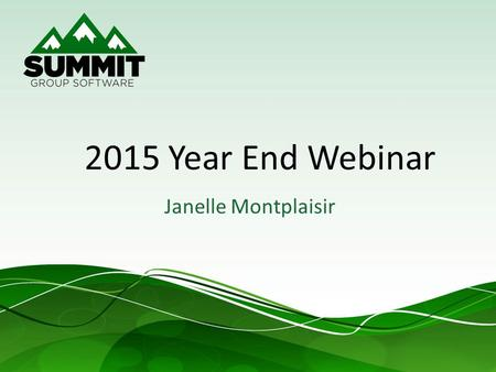 2015 Year End Webinar Janelle Montplaisir. Agenda Supported versions Year End specific changes Year End Resource Center Module Close Order Affordable.