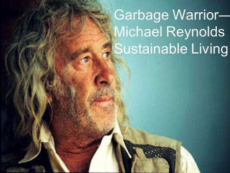 Garbage Warrior— Michael Reynolds Sustainable Living.