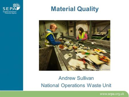 Material Quality Andrew Sullivan National Operations Waste Unit.