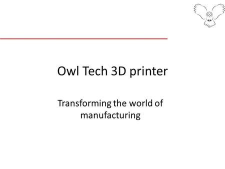 Owl Tech 3D printer Transforming the world of manufacturing.