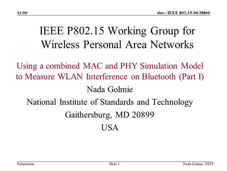Doc.: IEEE 802.15-00/388r0 Submission 11/00 Nada Golmie, NISTSlide 1 IEEE P802.15 Working Group for Wireless Personal Area Networks Using a combined MAC.