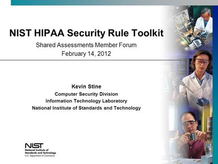 NIST HIPAA Security Rule Toolkit Kevin Stine Computer Security Division Information Technology Laboratory National Institute of Standards and Technology.