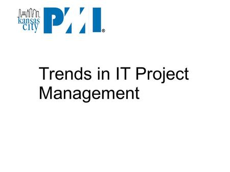Trends in IT Project Management. Project Management Institute  PMI Standards Certifications Project Management Professional (PMP)‏ Program Management.