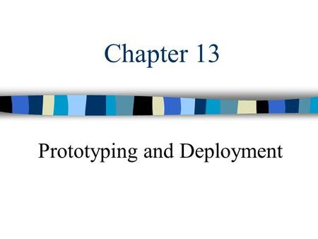 Chapter 13 Prototyping and Deployment. Knowledge Management2 Select the pilot project avoid trivial project stay away from your company ' s lifeblood.