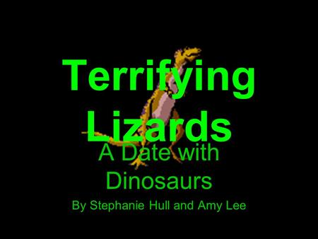 Terrifying Lizards A Date with Dinosaurs By Stephanie Hull and Amy Lee.