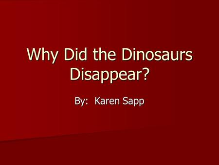 Why Did the Dinosaurs Disappear? By: Karen Sapp. climate The average, or normal weather conditions of a place. The average, or normal weather conditions.