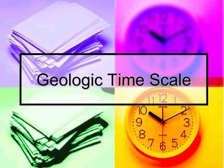 Geologic Time Scale. Testing Your Prior Knowledge.