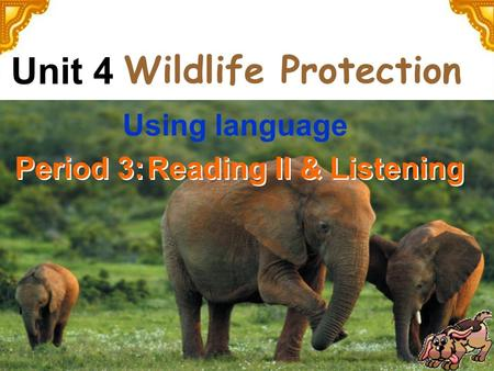 Wildlife Protection Reading II & Listening Unit 4 Period 3: Using language.