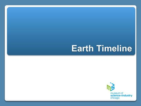 "Earth Timeline. When did these events occur? 1. Find a length of register tape and label it ""Earth's Timeline"" 2. Write 4.56 billion years ago on one."