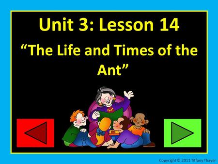 "Unit 3: Lesson 14 ""The Life and Times of the Ant"" Copyright © 2011 Tiffany Thayer."
