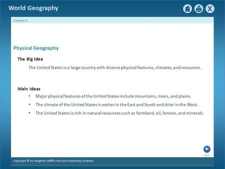 Next Copyright © by Houghton Mifflin Harcourt Publishing Company Chapter 5 World Geography Physical Geography The Big Idea The United States is a large.