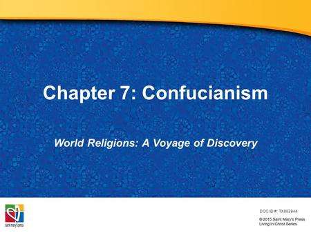 Chapter 7: Confucianism World Religions: A Voyage of Discovery DOC ID #: TX003944.