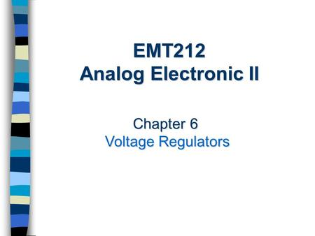 Chapter 6 Voltage Regulators EMT212 Analog Electronic II.