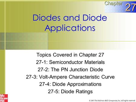 Diodes and Diode Applications Topics Covered in Chapter 27 27-1: Semiconductor Materials 27-2: The PN Junction Diode 27-3: Volt-Ampere Characteristic Curve.