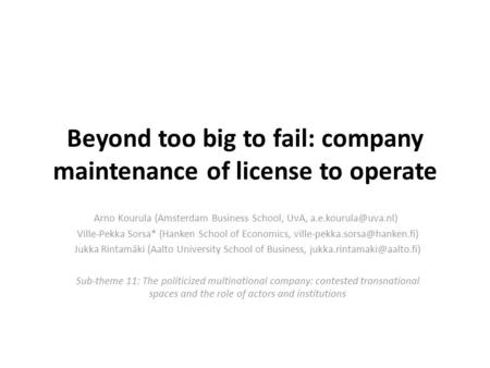 Beyond too big to fail: company maintenance of license to operate Arno Kourula (Amsterdam Business School, UvA, Ville-Pekka Sorsa*