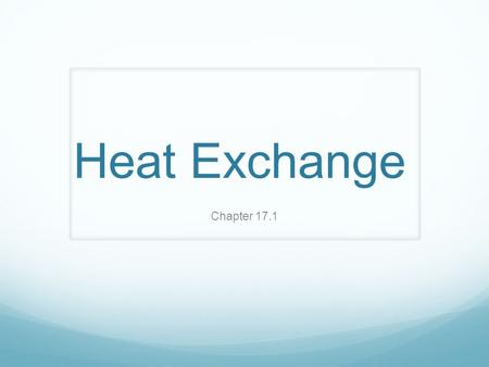 Heat Exchange Chapter 17.1. Lesson Objectives Explain how energy in and from the atmosphere is distributed: Radiation Conduction Convection.