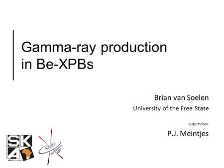 Gamma-ray production in Be-XPBs Brian van Soelen University of the Free State supervisor P.J. Meintjes.