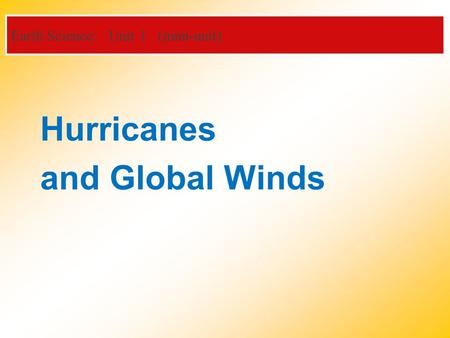 Earth Science: Unit 1 (mini-unit) Hurricanes and Global Winds.
