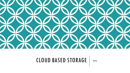 "CLOUD BASED STORAGE Amy. Cloud Based Storage Cloud based storage is ""the storage of data online in the cloud"""