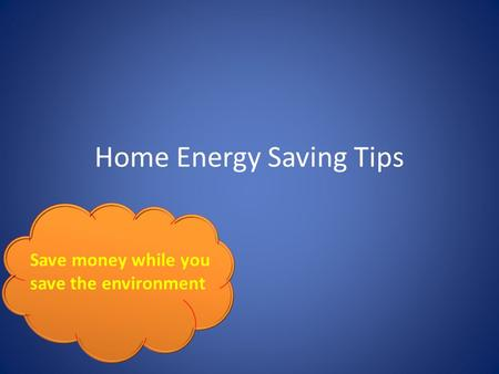 Home Energy Saving Tips Save money while you save the environment.