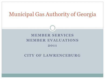 MEMBER SERVICES MEMBER EVALUATIONS 2011 CITY OF LAWRENCEBURG Municipal Gas Authority of Georgia.