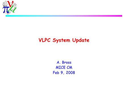 VLPC System Update A.Bross MICE CM Feb 9, 2008. Cryo  Production cryostats 1 and 2 ran smoothly at operating temperature  However, Cassette 109 in cryo.
