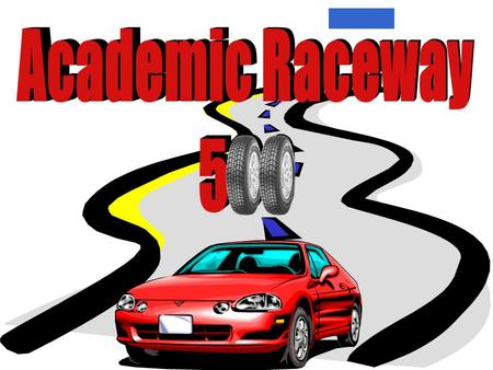 Academic Raceway 500 100's of free ppt's from www.pptpoint.com library www.pptpoint.com.